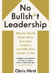 Okładka książki No Bullshit Leadership Chris Hirst