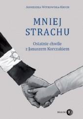 Okładka książki Mniej strachu. Ostatnie chwile z Januszem Korczakiem Agnieszka Witkowska-Krych