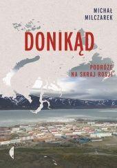 Okładka książki Donikąd. Podróże na skraj Rosji Michał Milczarek