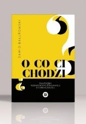 Okładka książki O co Ci chodzi? Praktyczny przewodnik po komunikacji interpersonalnej. Dawid Bałutowski,Dawid Bałutowski