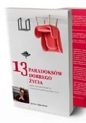 Okładka książki 13 paradoksów Dobrego Życia: czyli o tym, jak nie dać się zwariować i wieść szczęśliwe życie Izabela Gajda-Perek