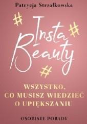 Okładka książki Insta Beauty. Wszystko, co musisz wiedzieć o upiększaniu Patrycja Strzałkowska