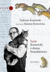 Okładka książki Iwan Konwicki, z domu Iwaszkiewicz. Biografia Tadeusz Konwicki,Danuta Konwicka