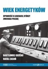 Okładka książki Wiek energetyków. Opowieść o ludziach, którzy zmieniali Polskę Bartłomiej Derski,Rafał Zasuń