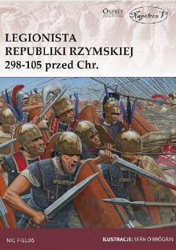 Okładka książki Legionista Republiki Rzymskiej 298-105 przed Chrystusem Nic Fields