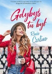 Okładka książki Gdybyś tu był Renee Carlino
