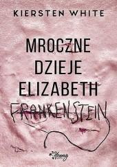 Okładka książki Mroczne dzieje Elizabeth Frankenstein Kiersten White