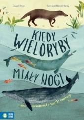 Okładka książki Kiedy wieloryby miały nogi. I inne niesamowite ścieżki ewolucji Dougal Dixon,Hannah Bailey