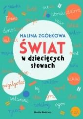 Okładka książki Świat w dziecięcych słowach Halina Zgółkowa