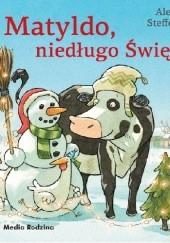 Okładka książki Matyldo, niedługo święta! Alexander Steffensmeier