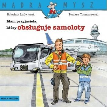 Okładka książki Mam przyjaciela, który obsługuje samoloty Bolesław Ludwiczak