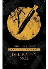 Okładka książki Delikatny nóż Philip Pullman