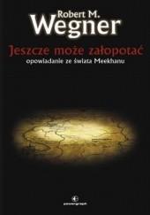 Okładka książki Jeszcze może załopotać. Opowieści z meekhańskiego pogranicza Robert M. Wegner