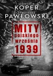 Okładka książki Mity polskiego września 1939 Sławomir Koper,Tymoteusz Pawłowski