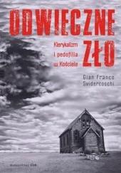 Okładka książki Odwieczne zło. Klerykalizm i pedofilia w Kościele Gian Franco Svidercoschi