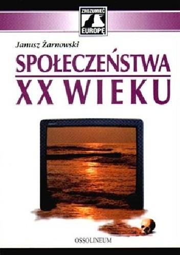 Okładka książki Społczeństwa XX wieku Janusz Żarnowski