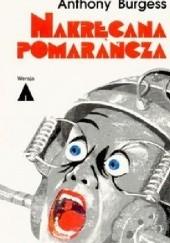 Okładka książki Nakręcana Pomarańcza Anthony Burgess