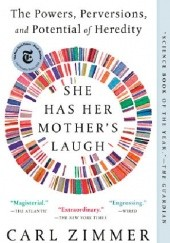 Okładka książki She Has Her Mothers Laugh: The Powers, Perversions, and Potential of Heredity Carl Zimmer