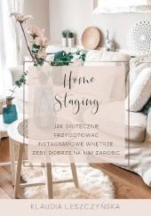 """Okładka książki Home Staging. """"Jak skutecznie przygotować instagramowe wnętrze, żeby dobrze na nim zarobić."""" Klaudia Leszczyńska"""