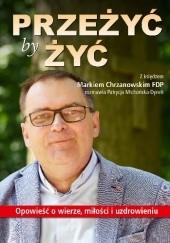 Okładka książki Przeżyć, by żyć Marek Chrzanowski
