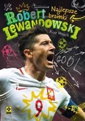 Okładka książki Robert Lewandowski. Najlepsze bramki Piotr Wójcik