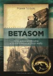Okładka książki Betasom. Włoska broń podwodna w bitwie o Atlantyk (1940-1945) Marek Sobski