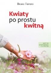 Okładka książki Kwiaty po prostu kwitną Bruno Ferrero