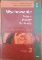 Okładka książki Wychowanie. Pojęcia, procesy, konteksty. Tom 2 Maria Czerepaniak-Walczak,Maria Dudzikowa