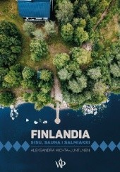 Okładka książki Finlandia. Sisu, sauna i salmiakki Aleksandra Michta-Juntunen