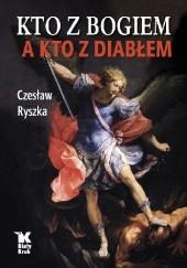 Okładka książki Kto z Bogiem, a kto z diabłem. Czesław Ryszka