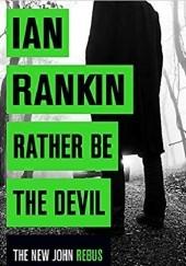 Okładka książki Rather Be the Devil Ian Rankin