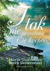 Okładka książki I tak nie przestanę Cię kochać Jacek Skowroński,Maria Ulatowska