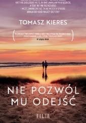 Okładka książki Nie pozwól mu odejść Tomasz Kieres