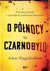 Okładka książki O północy w Czarnobylu Adam Higginbotham