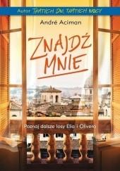 Okładka książki Znajdź mnie André Aciman