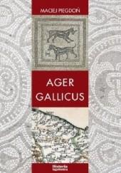Okładka książki Ager Gallicus. Polityka Republiki Rzymskiej wobec dawnych ziem senońskich nad Adriatykiem w III-I w. p.n.e. Maciej Piegdoń