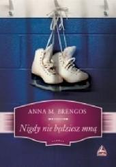 Okładka książki Nigdy nie będziesz mną Anna M. Brengos