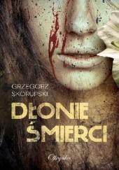 Okładka książki Dłonie śmierci Grzegorz Skorupski