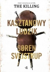 Okładka książki Kasztanowy ludzik Soren Sveistrup