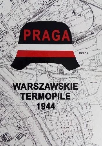 Okładka książki Praga. Warszawskie Termopile 1944 Lesław M. Bartelski