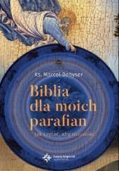 Okładka książki Biblia dla moich parafian. Jak czytać, aby rozumieć. ks. Marcel Debyser