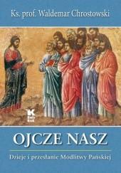 Okładka książki Ojcze Nasz. Dzieje i przesłanie Modlitwy Pańskiej Waldemar Chrostowski Ks.