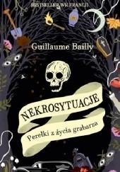 Okładka książki Nekrosytuacje. Perełki z życia grabarza Guillaume Bailly