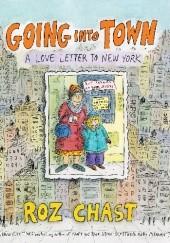Okładka książki Going into Town: A Love Letter to New York Roz Chast