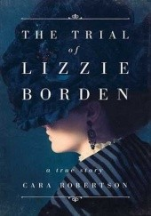 Okładka książki The Trial of Lizzie Borden Cara Robertson