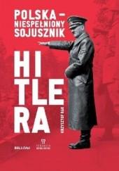 Okładka książki Polska - niespełniony sojusznik Hitlera Krzysztof Grzegorz Rak