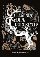 Okładka książki Legendy dla dorosłych. Bez cenzury Dorota Majkowska-Szajer