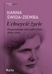 Okładka książki Uchwycić życie. Wspomnienia, dzienniki i listy 1930-1989 Hanna Świda-Ziemba