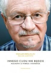 Okładka książki Innego cudu nie będzie. Rozmowy o wierze i niewierze Wacław Oszajca SJ,Damian Jankowki