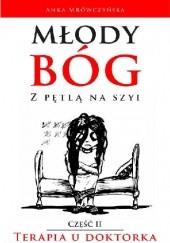 Okładka książki Młody bóg z pętlą na szyi. Terapia u doktorka Anka Mrówczyńska